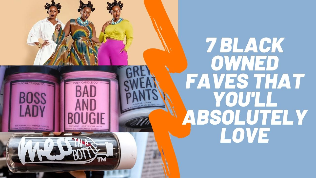 7 Black Owned Favorites You'll Absolutely Love